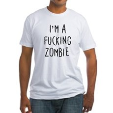 Im a F*cking Zombie Fitted T-Shirt