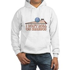 I Dont Roll on Shabbos Hooded Sweatshirt