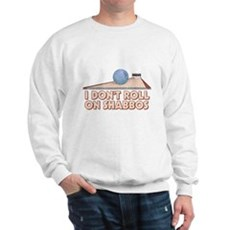 I Dont Roll on Shabbos Sweatshirt