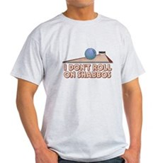 I Dont Roll on Shabbos Light T-Shirt