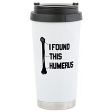 I Found this Humerus Stainless Steel Travel Mug