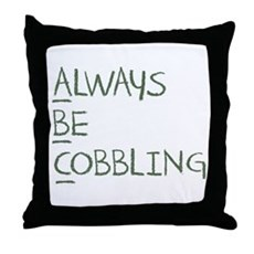 Always Be Cobbling Throw Pillow