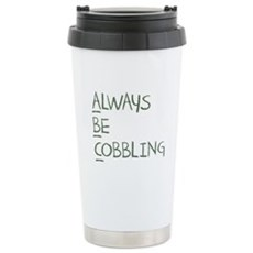 Always Be Cobbling Stainless Steel Travel Mug