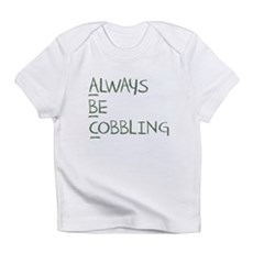 Always Be Cobbling Infant T-Shirt
