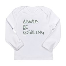 Always Be Cobbling Long Sleeve Infant T-Shirt