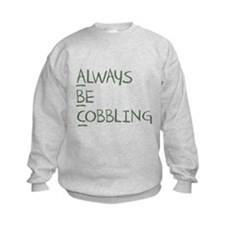 Always Be Cobbling Kids Sweatshirt