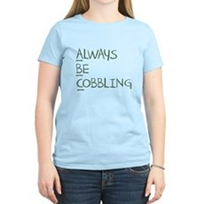 Always Be Cobbling Womens Light T-Shirt