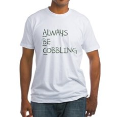 Always Be Cobbling Fitted T-Shirt