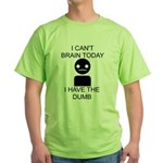 Can't Brain Today Green T-Shirt - I Can't Brain Today, I Have The Dumb - Availble Sizes:Small,Medium,Large,X-Large,2X-Large (+$3.00) - Availble Colors: Green