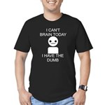 Can't Brain Today Men's Fitted T-Shirt (dark) - I Can't Brain Today, I Have The Dumb - Availble Sizes:Small,Medium,Large,X-Large,2X-Large (+$3.00) - Availble Colors: Black,Red,Navy,Brown,Royal,Heather Grey,Olive,Raspberry,Kelly Green,Forest,Orange,Asphalt,Grass,Fuchsia,Slate,Cranberry,Eggplant,Teal,Army