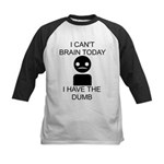 Can't Brain Today Kids Baseball Jersey - I Can't Brain Today, I Have The Dumb - Availble Sizes:S (6-8),M (10-12),L (14-16) - Availble Colors: Black/White,Red/White,Navy/White