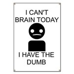 Can't Brain Today Banner - I Can't Brain Today, I Have The Dumb