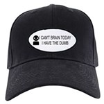 Can't Brain Today Black Cap - I Can't Brain Today, I Have The Dumb