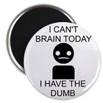 Can't Brain Today Magnet - I Can't Brain Today, I Have The Dumb