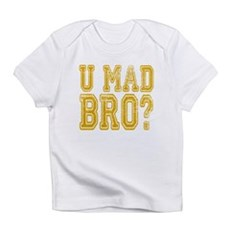 U Mad Bro Infant T-Shirt