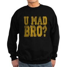 U Mad Bro Sweatshirt