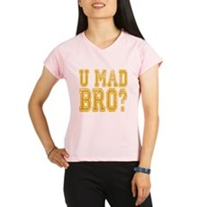 U Mad Bro Peformance Dry T-Shirt