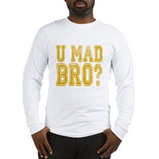 U Mad Bro Long Sleeve T-Shirt