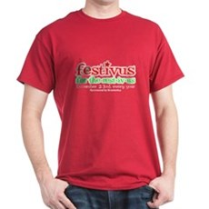 FESTIVUS™ for the rest-iv-us T-Shirt