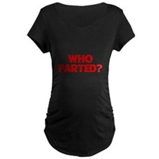 Who Farted Maternity T-Shirt