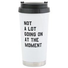 Not A Lot Going on at the Moment Travel Mug