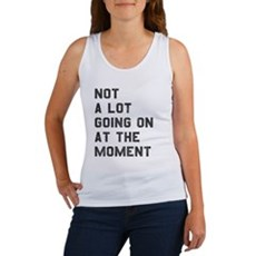 Not A Lot Going on at the Moment Tank Top
