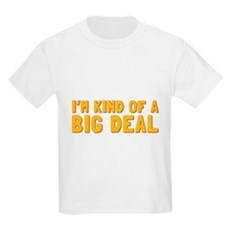 Im Kind of a Big Deal T-Shirt