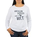 American Dippers Like It Wet Women's Long Sleeve T