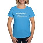 birdaholic Women's Dark T-Shirt