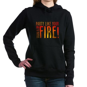Party Like Your Vagina is on Fire! Woman's Hooded Sweatshirt
