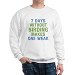 Without Birding One Weak Sweatshirt
