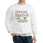 Does Not Bird Well With Others Sweatshirt