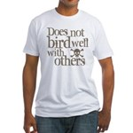 Does Not Bird Well With Others Fitted T-Shirt