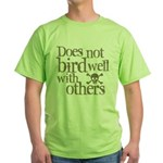 Does Not Bird Well With Others Green T-Shirt