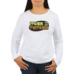 Itchin' to go Twitchin Women's Long Sleeve T-Shirt