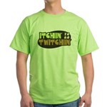 Itchin' to go Twitchin' Green T-Shirt