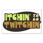 Itchin' to go Twitchin' Sticker (Rectangle)