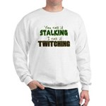 Stalking vs. Twitching Sweatshirt