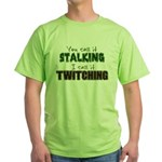 Stalking vs. Twitching Green T-Shirt