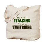 Stalking vs. Twitching Tote Bag