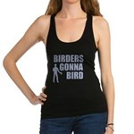 Birders Gonna Bird Racerback Tank Top