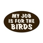 Job for the Birds Oval Car Magnet