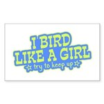 Bird Like a Girl... Keep Up! Sticker (Rectangle)
