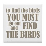 To Find The Birds Tile Coaster
