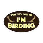 Don't Follow Me I'm Birding Oval Car Magnet