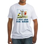 I Put Out For Birds Fitted T-Shirt