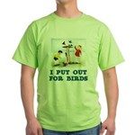 I Put Out For Birds Green T-Shirt