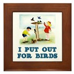 I Put Out For Birds Framed Tile