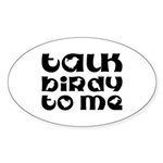 Talk Birdy To Me Oval Sticker