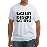 Talk Birdy To Me Fitted T-Shirt